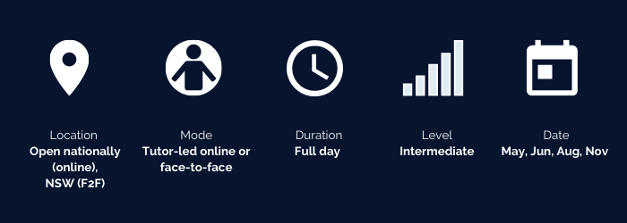 Snapshot of course details. Location is nationally online and face-to-face in NSW. The mode is tutor-led online for face-to-face. The duration is a full day. The level is intermediate. The dates are in May, June, August and November.