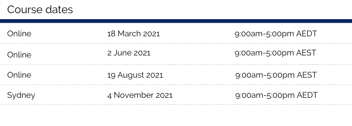 This image shows a table of four course dates and times. Online course 1: 18 March 2021, 9am-5pm AEDT, Online course 2: 2 June 2021, 9am-5pm AEST, Online course 3: 19 August 2021, 9am-5pm AEST, Face-to-face course 4 in Sydney: 4 November 2021, 9am-5pm.